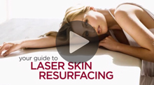 Video: Your Guide to Laser Skin Resurfacing